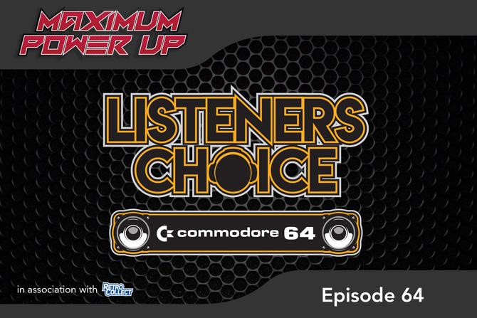 Maximum Power Up Podcast - Episode 64: Listener's Choice